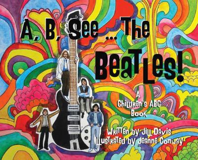 Cover image for A, B, See the Beatles! : a children's ABC book