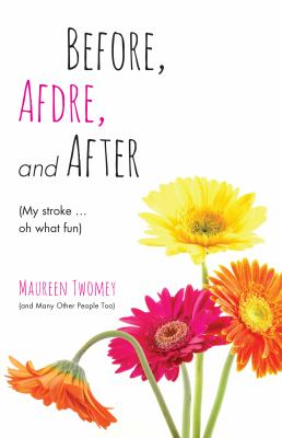 Cover image for Before, afdre, and after : my stroke...oh what fun