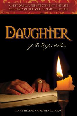 Cover image for Daughter of the reformation : a historical perspective of the life and times of the wife of Martin Luther