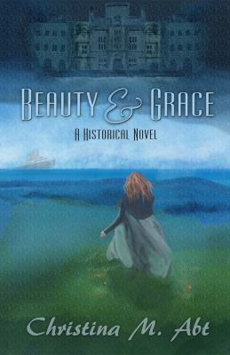 Cover image for Beauty & grace : a historical novel