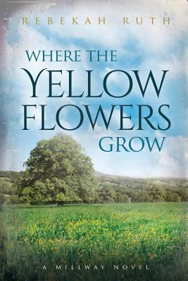 Cover image for Where the yellow flowers grow : a Millway novel