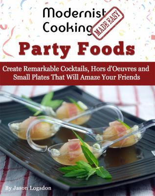 Cover image for Modernist cooking made easy : party foods : create remarkable cocktails, hors d'oeuvres and small plates that will amaze your friends