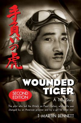 Cover image for Wounded tiger : the true story of Mitsuo Fuchida, the pilot who led the attack on Pearl Harbor, whose life was transformed by an American prisoner and by a girl he never met
