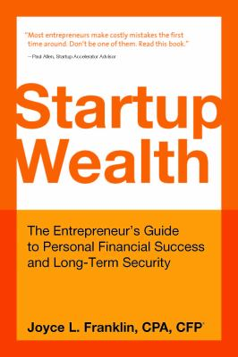 Cover image for Startup wealth : the entrepreneur's guide to personal financial success and long-term security