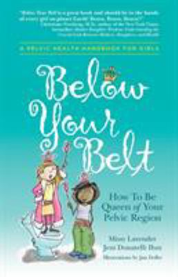 Cover image for Below your belt : how to be queen of your pelvic region