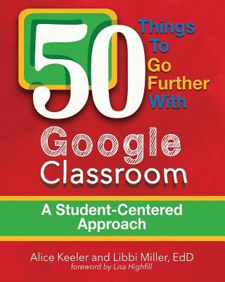 Cover image for 50 things to go further with Google classroom : a student-centered approach