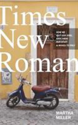 Cover image for Times new Roman : how we quit our jobs, gave away our stuff & moved to Italy