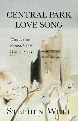 Cover image for Central Park love song : wandering beneath the heaventrees