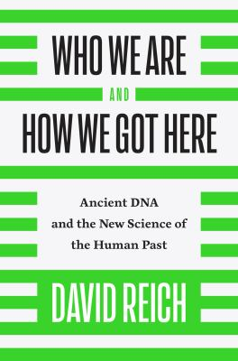 Cover image for Who we are and how we got here : ancient DNA and the new science of the human past