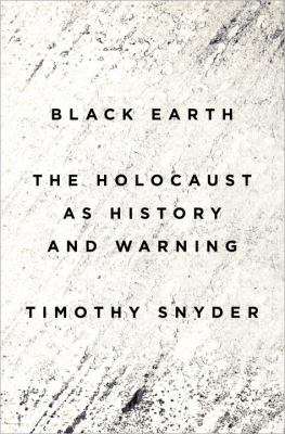 Cover image for Black earth : the holocaust as history and warning