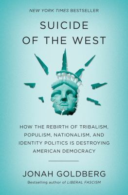 Cover image for Suicide of the west : how the rebirth of tribalism, populism, nationalism, and identity politics is destroying American democracy