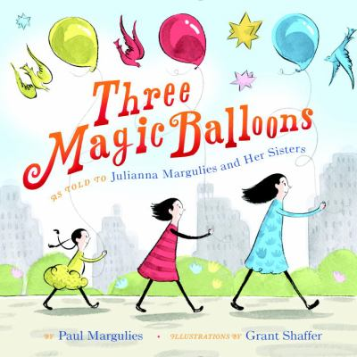 Cover image for Three magic balloons : as told to Julianna Margulies and her sisters, Rachel Mara Smit and Alexandra Margulies