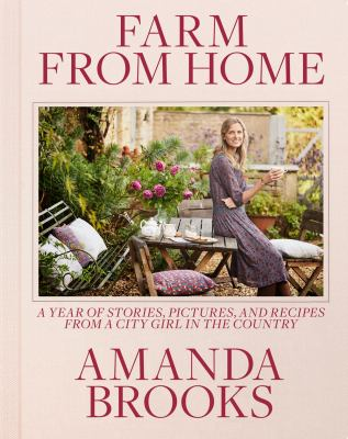 Cover image for Farm from home : a year of stories, pictures, and recipes from a city girl in the country