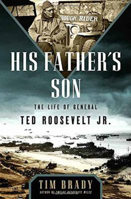Cover image for His father's son : the life of General Ted Roosevelt Jr.