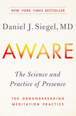 Cover image for Aware : the science and practice of presence : the groundbreaking meditation practice