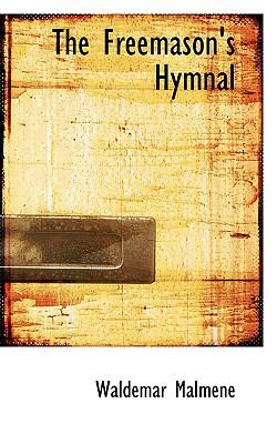 Cover image for The freemason's hymnal, a collection of original and selected hymns, odes and songs for the use of lodges, chapters and commanderies