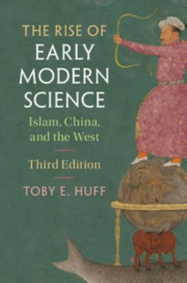 Cover image for The rise of early modern science : Islam, China, and the West