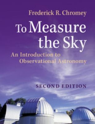Cover image for To measure the sky : an introduction to observational astronomy