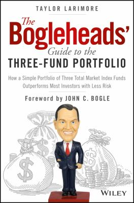 Cover image for The Bogleheads' guide to the three-fund portfolio : how a simple portfolio of three total market index funds outperforms most investors with less risk