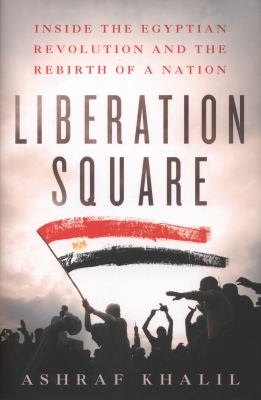 Cover image for Liberation Square : inside the Egyptian revolution and the rebirth of a nation