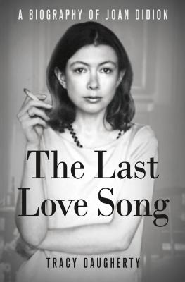 Cover image for The last love song : a biography of Joan Didion