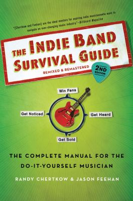 Cover image for The indie band survival guide : the complete manual for the do-it-yourself musician