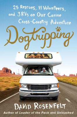 Cover image for Dogtripping : 25 rescues, 11 volunteers, and 3 RVs on our canine cross-country adventure