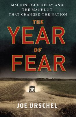 Cover image for The year of fear : Machine Gun Kelly and the manhunt that changed the nation