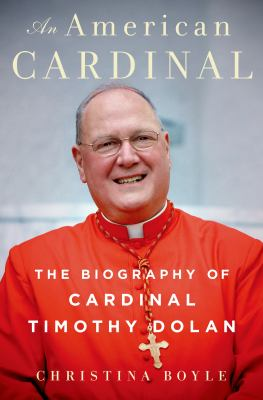 Cover image for An American Cardinal : the biography of Cardinal Timothy Dolan