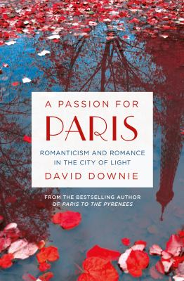 Cover image for A passion for Paris : romanticism and romance in the City of Light