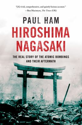 Cover image for Hiroshima, Nagasaki : the real story of the atomic bombings and their aftermath