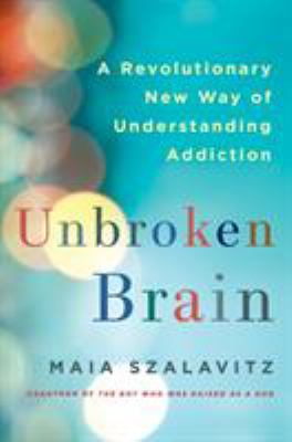Cover image for Unbroken brain : a revolutionary new way of understanding addiction