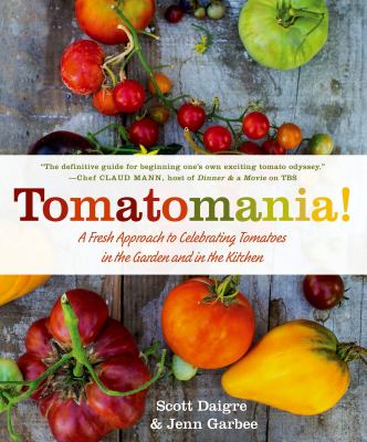 Cover image for Tomatomania! : a fresh approach to celebrating tomatoes in the garden and in the kitchen