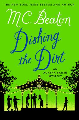 Cover image for Dishing the dirt : an Agatha Raisin mystery