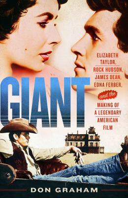 Cover image for Giant : Elizabeth Taylor, Rock Hudson, James Dean, Edna Ferber, and the making of a legendary American film