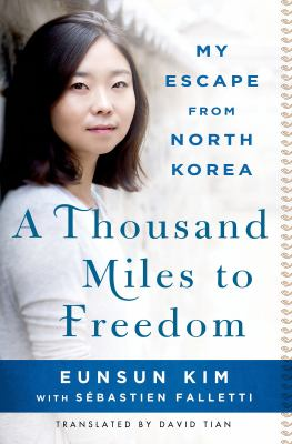 Cover image for A thousand miles to freedom : my escape from North Korea