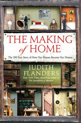 Cover image for The making of home : the 500-year story of how our houses became our homes