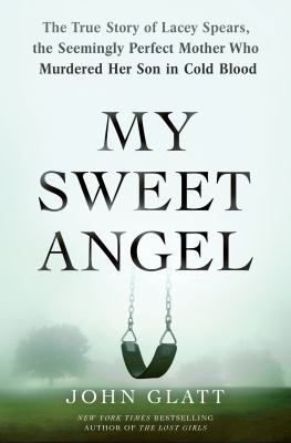 Cover image for My sweet angel : the true story of Lacey Spears, the seemingly perfect mother who murdered her son in cold blood