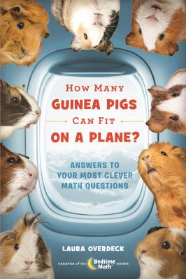Cover image for How many guinea pigs can fit on a plane? : answers to your most clever math questions