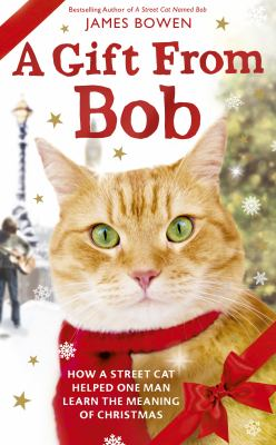 Cover image for A gift from Bob : how a street cat helped one man learn the meaning of Christmas