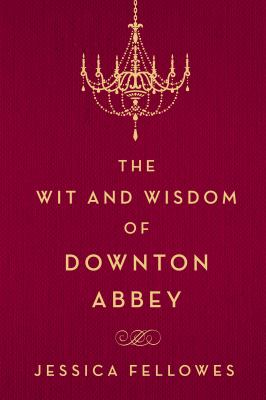 Cover image for The wit and wisdom of Downton Abbey