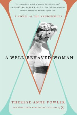 Cover image for A well-behaved woman : a novel of the Vanderbilts