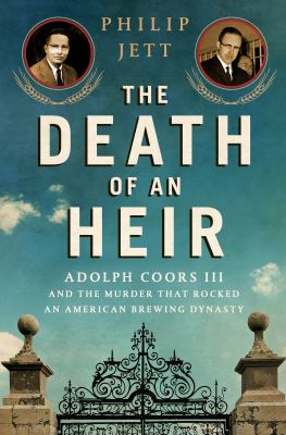 Cover image for The death of an heir : Adolph Coors III and the murder that rocked an American brewing dynasty