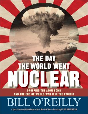 Cover image for The day the world went nuclear : dropping the atom bomb and the end of World War II in the Pacific
