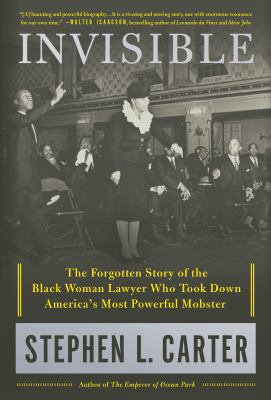 Cover image for Invisible : the forgotten story of the black woman lawyer who took down America's most powerful mobster