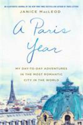 Cover image for A Paris year : my day-to-day adventures in the most romantic city in the world