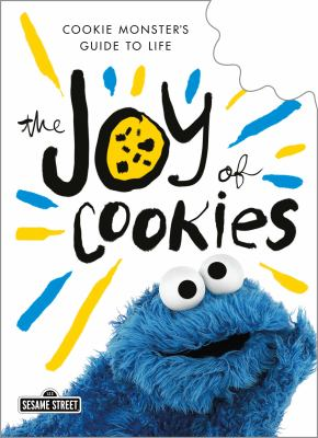 Cover image for The joy of cookies : Cookie Monster's guide to life