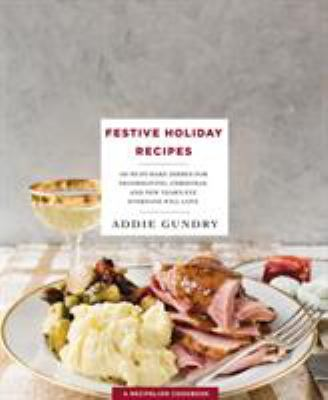 Cover image for Festive holiday recipes : 103 must-make dishes for Thanksgiving, Christmas, New Year's eve everyone will love