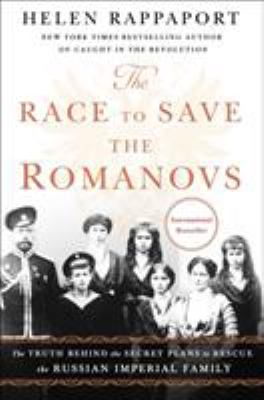 Cover image for The race to save the Romanovs : the truth behind the secret plans to rescue the Russian imperial family