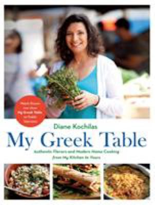 Cover image for My Greek table : authentic flavors and modern home cooking from my kitchen to yours